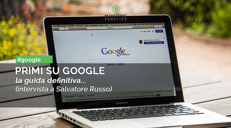 come arrivare primi su google intervista salvatore russo