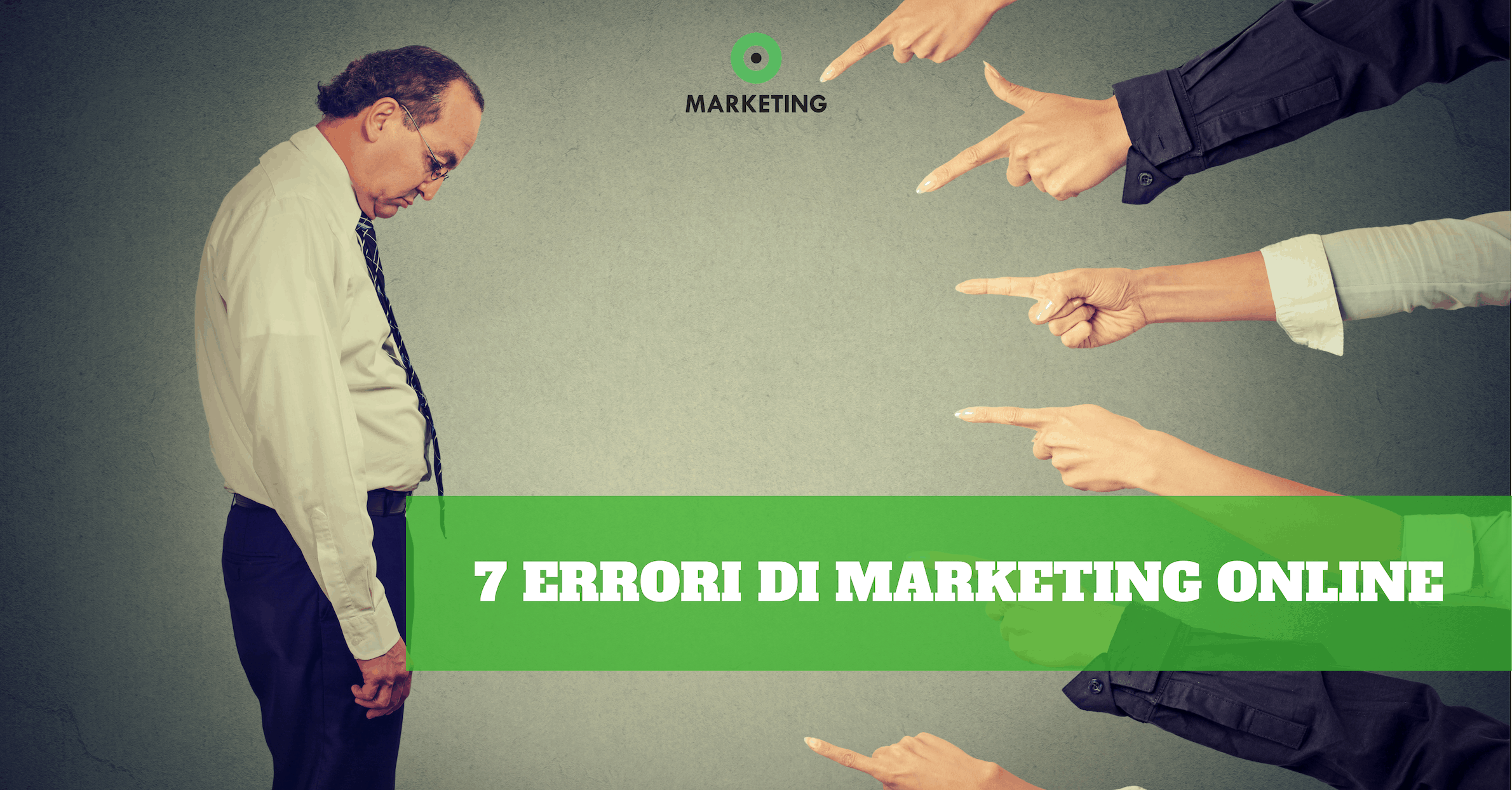 #7 Errori di Marketing che impediscono alla tua impresa di crescere online